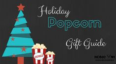 Holiday Popcorn Gift Guide | Noble Owl Popcorn