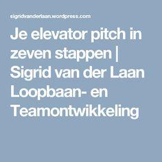Je elevator pitch in zeven stappen | Sigrid van der Laan Loopbaan- en Teamontwikkeling Elevator Pitch, Personal Branding, Trivia, Coaching, Management, Social Media, Writing, Business, Entrepreneurship