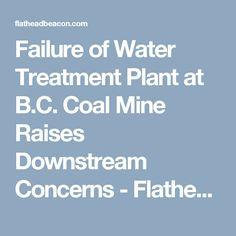 Failure of Water Treatment Plant at B.C. Coal Mine Raises Downstream Concerns - Flathead Beacon