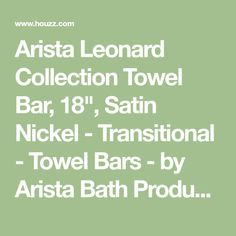 "Arista Leonard Collection Towel Bar, 18"", Satin Nickel - Transitional - Towel Bars - by Arista Bath Products"