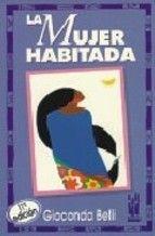 La mujer habitada. Gioconda Belli. Esta novela nos introduce en dos relatos paralelos: la resistencia indígena a los españoles y la actual insurgencia centroamericana ligados por una confluencia común: la emancipación de la mujer, la pasión y el compromiso libertador.