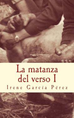 La matanza del verso I: El cerdo y la tinta. El despiece y las palabras.: Volume 1 de Irene Garcia Perez https://www.amazon.es/dp/1530432286/ref=cm_sw_r_pi_dp_EQR4wb3VMF2D9