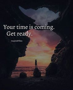 Positive Quotes : Your time is coming. Get ready.