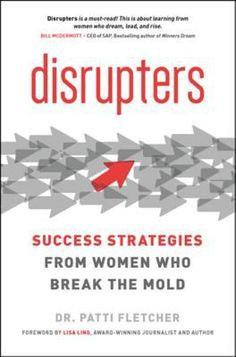 Disrupters : Success Strategies from Women Who Break the Mold / Patti Fletcher.