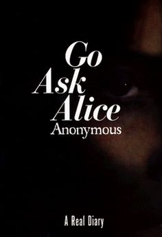 Go Ask Alice. I read this years ago in school. I'd like to read it again.