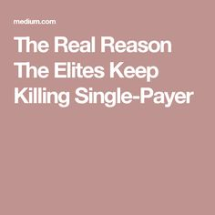 The Real Reason The Elites Keep Killing Single-Payer