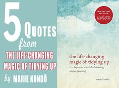 5 Quotes The Life-Changing Magic of Tidying Up: The Japanese Art of Decluttering and Organizing by Marie Kondō