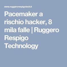 Pacemaker a rischio hacker, 8 mila falle | Ruggero Respigo Technology