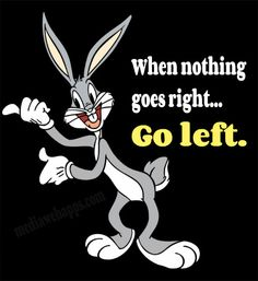 When nothing goes right... go left :)