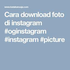Cara download foto di instagram #oginstagram #instagram #picture