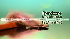 Friendzone ft. The Eden Project - Iris (Original Mix)