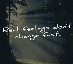 Real feelings don't change over night. You're either lying to yourself or you just never loved them..