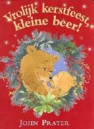 Vrolijk kerstfeest, kleine beer! - John Prater