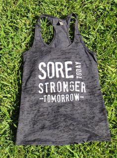 Sore Today Stronger Tomorrow Racerback Burnout by LivingProofGear, $25.00