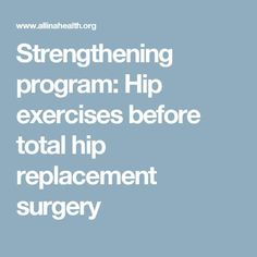 Strengthening program: Knee exercises before total knee replacement surgery Hip Replacement Exercises, Knee Replacement Recovery, Knee Replacement Surgery, Joint Replacement, Knee Surgery Recovery, Preparing For Surgery, Knee Strengthening Exercises, Arthritis Exercises, Hip Arthritis