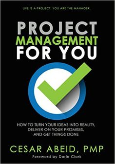 Amazon.com: Project Management for You: How to Turn Your Ideas Into Reality, Deliver On Your Promises, and Get Things Done eBook: Cesar Abeid, Tyler Tichelaar, Dorie Clark: Books