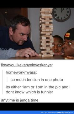 The guy is right. ANY TIME IS JENGA TIME!......Lol back in middle school during rainy lunch days inside, our whole class would have  an epic jenga battle...it was pretty intense...