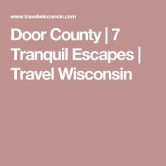 Door County | 7 Tranquil Escapes | Travel Wisconsin