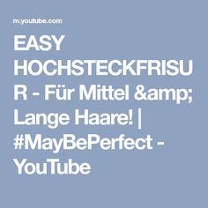 EASY HOCHSTECKFRISUR - Für Mittel & Lange Haare!   #MayBePerfect - YouTube