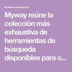 Myway reúne la colección más exhaustiva de herramientas de búsqueda disponibles para ofrecerle a usted la información que necesite en el momento que la necesite.