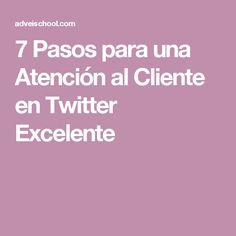 7 Pasos para una Atención al Cliente en Twitter Excelente