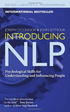 Introducing NLP: Psychological Skills for Understanding and Influencing People (Neuro-Linguistic Programming) by Joseph O'Connor http://smile.amazon.com/dp/1573244988/ref=cm_sw_r_pi_dp_yq-vvb0RYJWRN