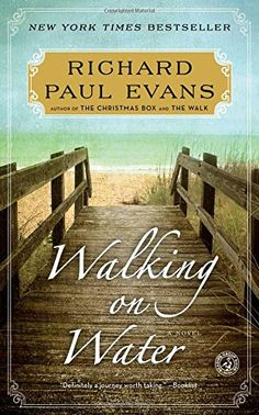 Walking on Water: A Novel (The Walk) by Richard Paul Evans http://www.amazon.com/dp/1451628323/ref=cm_sw_r_pi_dp_U96gxb1FDMQ03