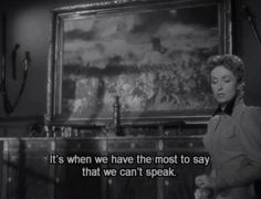 """It's when we have the most to say that we can't speak."""