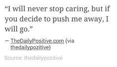 """""""I will never stop caring, but if you decide to push me away, I will go"""" Yeah, that sums it up."""