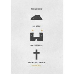 The Lord is my rock, my fortress, and my savior. Psalm 18:2