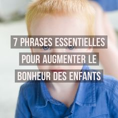 Voici 7 phrases simples à dire chaque jour aux enfants et s'appliquer à soi-même, en toute bienveillance.