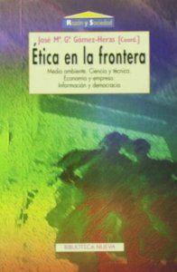 Ética en la frontera : medio ambiente, ciencia y técnica, economía y empresa, información y democracia / José Ma. Ga. Gómez-Heras (coord.)