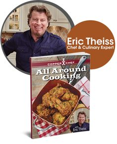Get over 25 recipes from Eric Theiss in your Copper Chef cookbook!