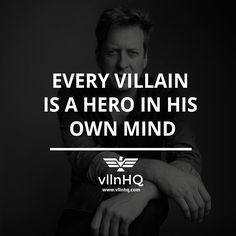 Every villain is a hero in his own mind. #hero #villainmind #mind #vllnhq