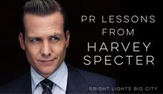 PR lessons from Harvey Specter, the legendary lawyer from TV's legal drama, Suits.