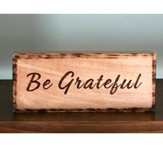 Be Grateful Wood Burning Rustic Sign - Handcrafted by Dave Nevue Rustic Signs, Rustic Wood, Wood Signs, Wood Burning Crafts, Wood Crafts, Wood Ornaments, Pyrography, Holiday Gifts, Grateful