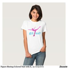 Figure Skating Colored Text with Skater - Got Ice Shirt