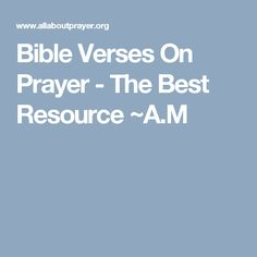 Bible Verses On Prayer - The Best Resource ~A.M