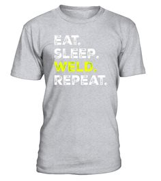 Eat Sleep Weld Repeat - Funny Welding Routine T-Shirt