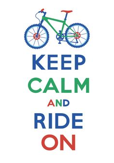 Keep calm and ride on!  @Kid Black Fedio - I don't ride but I saw this and thought of you.