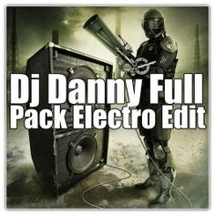 descargar Full Pack Electro Edit - Dj Danny | descargar pack de musica remix