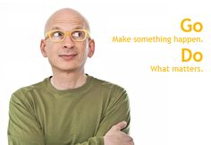 Be Remarkable - Go Make something happen - Do What matters #SethGodin
