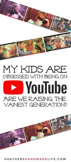 Kids on YouTube is the latest obsession: Are we raising the vainest generation EVER? {Heather's Handmade Life}