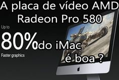 Placa de Video AMD Radeon Pro 580 do iMac é Boa ?