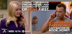 """Mel: """"It wasn't your wisdom that helped me, I had a couple of glasses of wine first."""" Joe: """"Alcohol-based parenting. Can't wait for the book, honey!"""""""