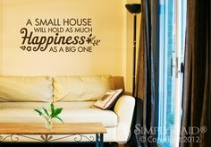 A small house will hold as much happiness as a big one! http://www.mysimplysaiddesigns.com/bmorford