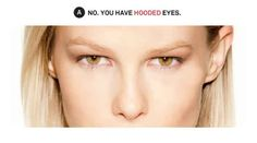 If not, you have hooded eyes, which means all of the following tips apply to you. Woo-hoo!
