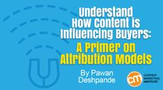 Learn why you should care about marketing attribution and which model could work best for your content marketing program – Content Marketing Institute
