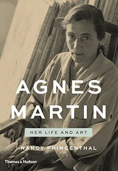 Agnes Martin: Her Life and Art by Nancy Princenthal