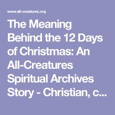 The Meaning Behind the 12 Days of Christmas: An All-Creatures Spiritual Archives  Story - Christian, cruelty free, lifestyle, family, love, compassion, sensitive,  sensitivity, God, Lord, Jesus, Holy Spirit humans, animals, Bible, Biblical, environment,  creation, all creatures, joy, comfort, inspiration, inspirational